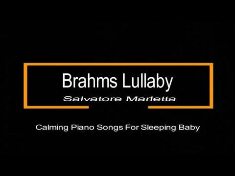 Brahms Lullaby - Johannes Brahms - Salvatore Marletta - Calming Piano Songs For Sleeping Baby