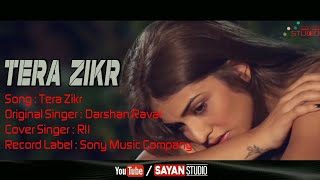 Tera Zikr - Unplugged Cover Song | RII | ShezMusic | Darshan Raval Sad Song 2018 | Sayan Studio