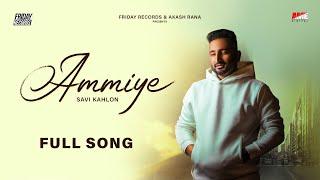 Ammiye [Full Song] Savi Kahlon | Akash Rana | Jass Sehmbi | AME Digital | Friday Records