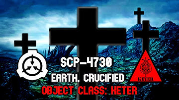 SCP-4730 Earth Crucified | object class keter | extradimensional scp