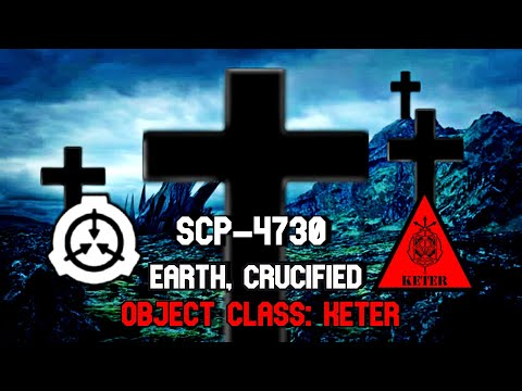 SCP-4730 Earth, Crucified | Keter | Extradimensional Scp