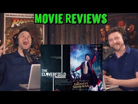 The Cloverfield Paradox and The Greatest Showman - Movie Reviews