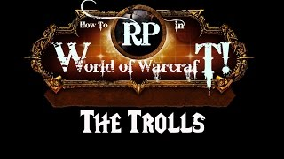 How To RP in World of Warcraft: Trolls