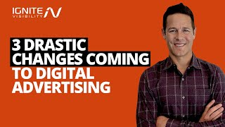 3 Drastic Changes Coming To Digital Advertising