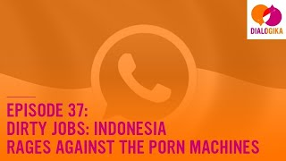Episode 37: Dirty Jobs: Indonesia Rages Against the Porn Machines