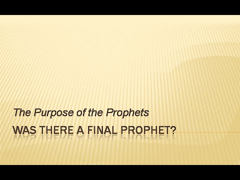 Was There a Final Prophet?: The Purpose of the Prophets