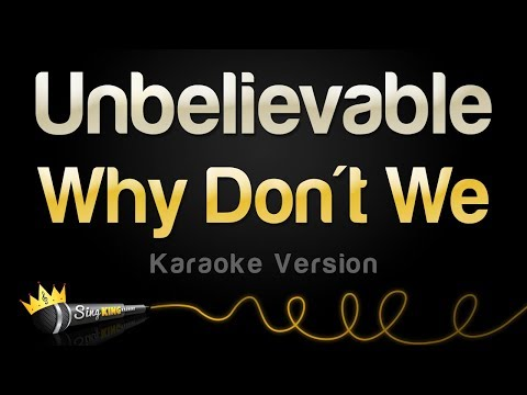 Why Don't We - Unbelievable (Karaoke Version)
