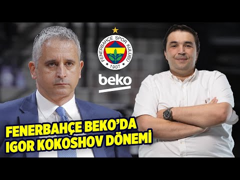 Kaan Kural, Fenerbahçe Beko'nun Yeni Başantrenörü Igor Kokoshov'u yorumladı