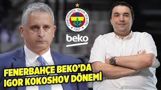 Kaan Kural, Fenerbahçe Bekonun Yeni Başantrenörü Igor Kokoshovu yorumladı