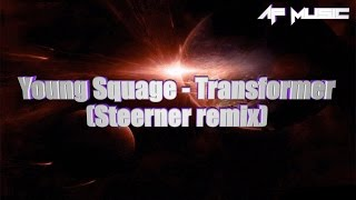 LYRICS | Young Squage - Transformer (Steerner remix)