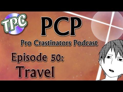 Travel - Pro Crastinators Podcast, Episode 50