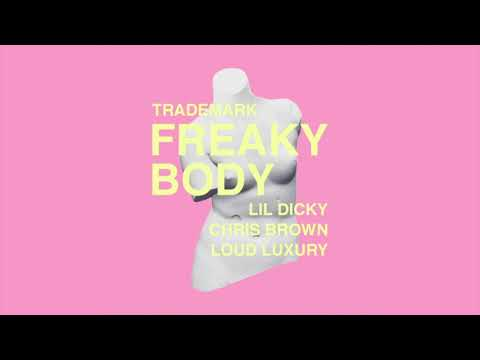 Trademark - Freaky Body (Lil Dicky x Chris Brown x Loud Luxury)