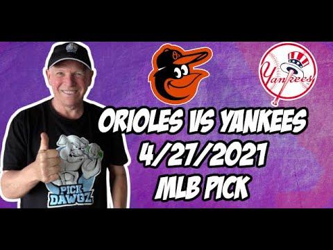 Baltimore Orioles vs New York Yankees 4/27/21 MLB Pick and Prediction MLB Tips Betting Pick