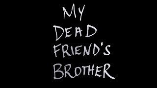My Dead Friend's Brother (A Short Film)