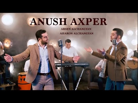 Arsen & Aharon Alchangyans - Anush Axper //2020//