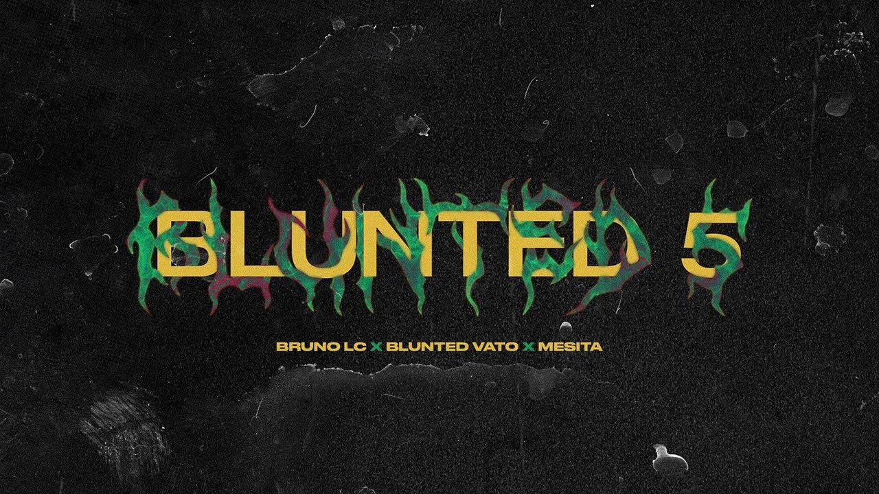 Bruno LC, Blunted Vato, Mesita - BLUNTED 5