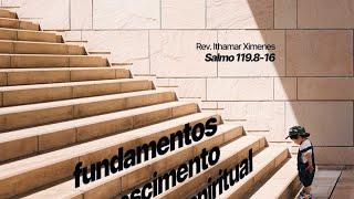 EDB | Salmos 119:8-16 | Fundamento do Crescimento Espiritual - Rev. Ithamar Ximenes
