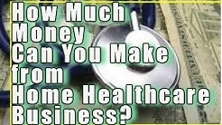 How much money can you earn from a home healthcare business or Franchise