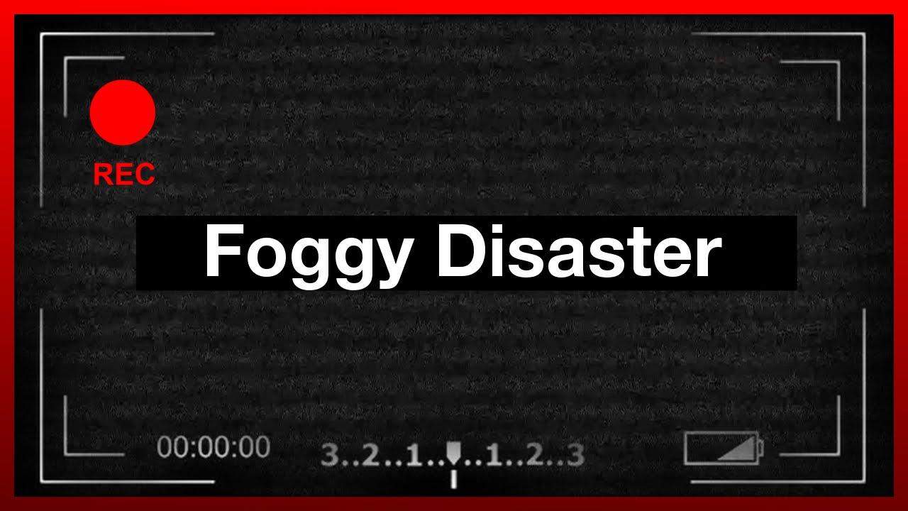 Foggy Disaster