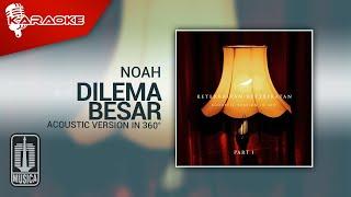NOAH - Dilema Besar (Acoustic Version in 360°)   Karaoke Video