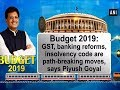 Budget 2019: GST, banking reforms, insolvency code are path-breaking moves, says Piyush Goyal