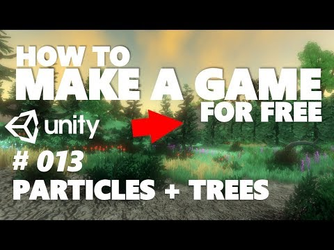HOW TO MAKE A GAME FOR FREE #013 - PARTICLE SYSTEMS | MORE TREES - UNITY  TUTORIAL