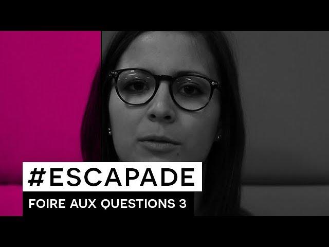 # ESCAPADE : FAQ 3