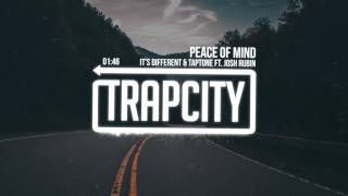 it&#39s different &amp Taptone - Peace Of Mind (ft. Josh Rubin)