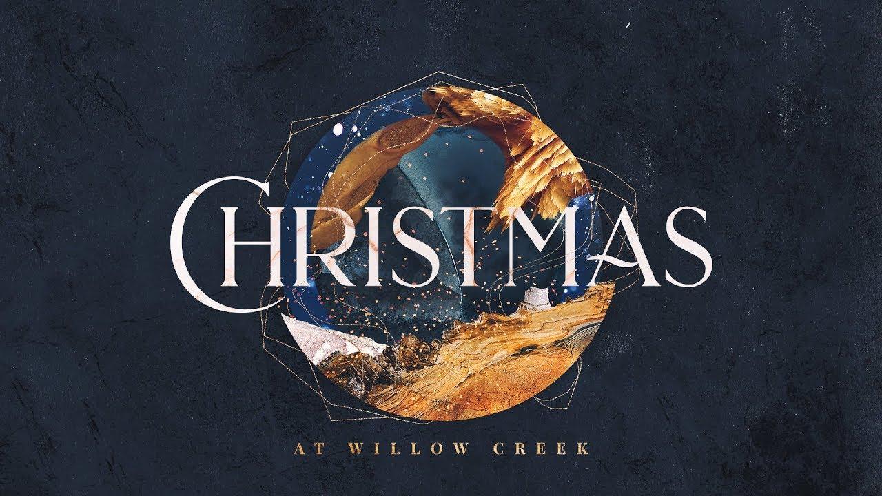 Willow Creek Christmas Concert 2020 Willow Creek Christmas Eve 2018   YouTube