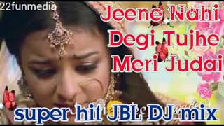 Jeene Nahi Degi Tujhe Meri Judai main super hit JBL DJ mix song full DJ remix