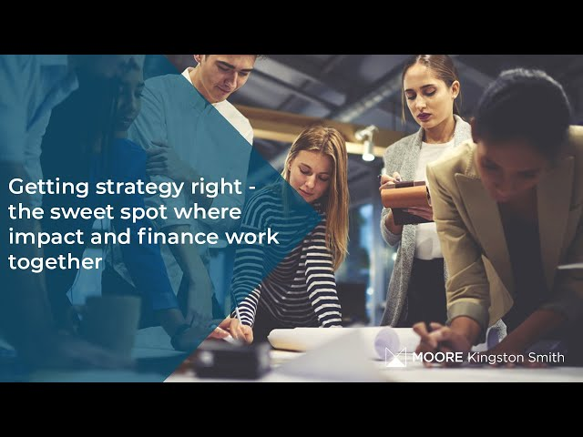 Getting Strategy Right – the sweet spot where impact & finance work together: MKS on-demand webinar