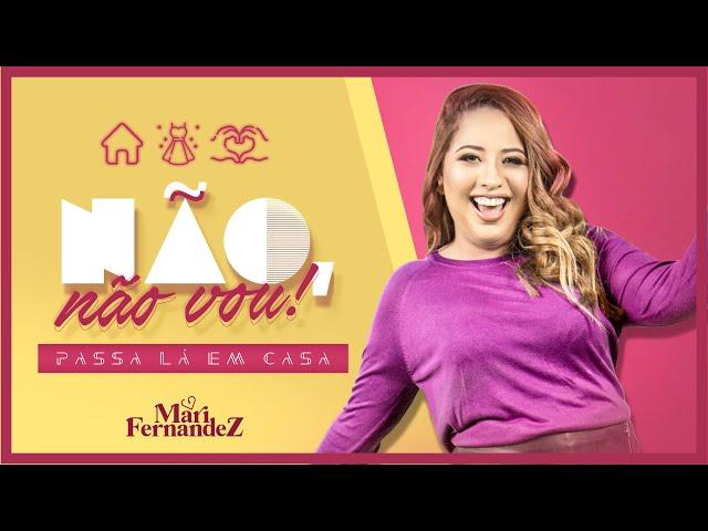 Mari Fernandez - NÃO, NÃO VOU (Passa Lá em Casa) - Video Oficial