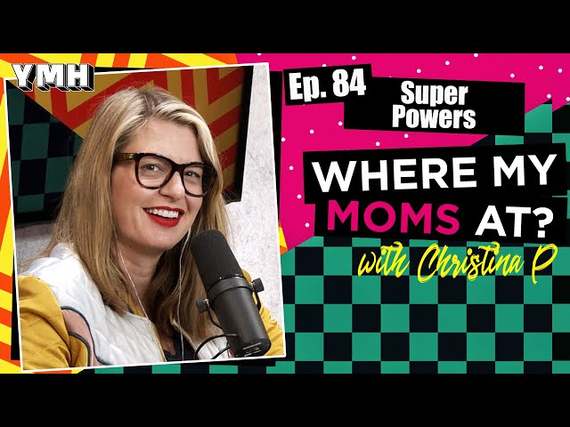 Ep. 84 Super Powers | Where My Moms At Podcast