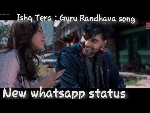 ISHQ TERA Guru Randhawa | whatsapp status | Love whatsapp ...