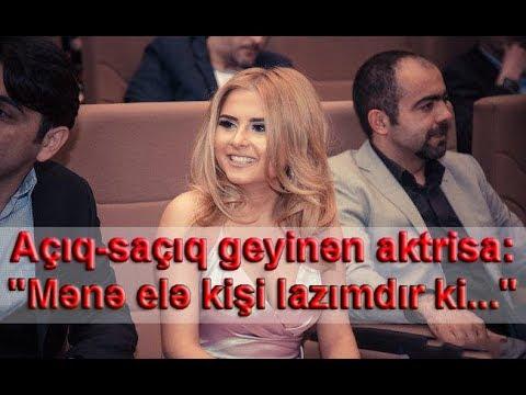 """Açıq-saçıq geyinən aktrisa:  """"Mənə elə kişi lazımdır ki..."""""""