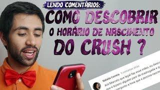 COMO DESCOBRIR O HORÁRIO DE NASCIMENTO DO CRUSH | Lendo comentários!