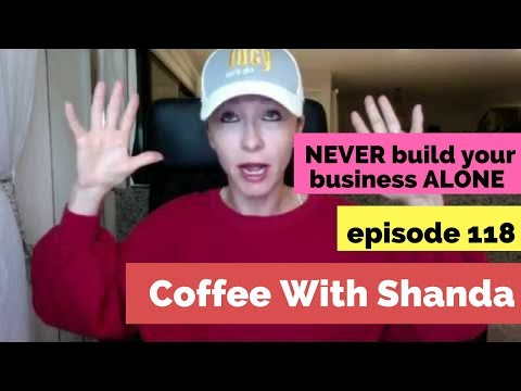 6am Coffee with Shanda - DON'T Build your Business Alone