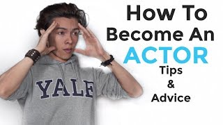 How To Become An Actor Acting Tips and Advice