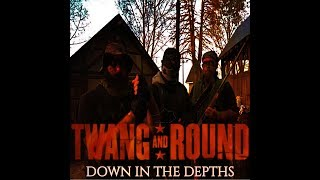 Twang and Round - Down In The Depths