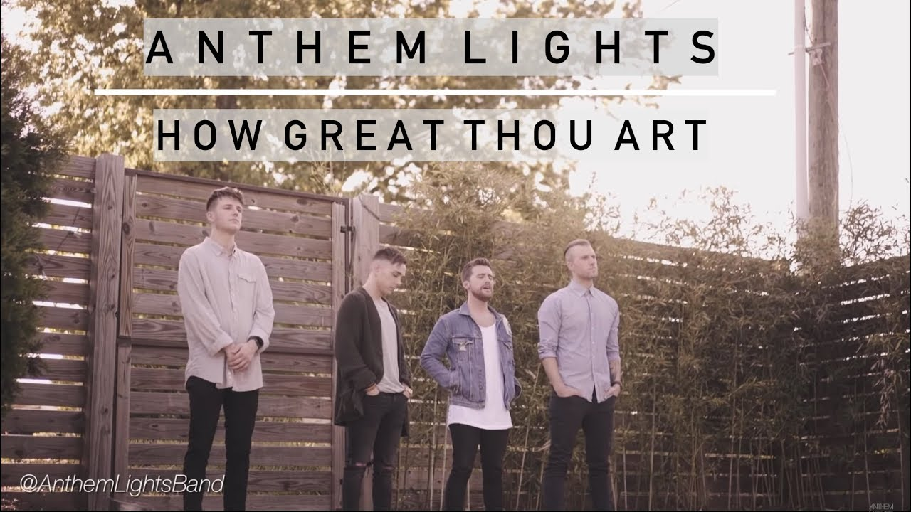 How Great Thou Art Anthem Lights Youtube
