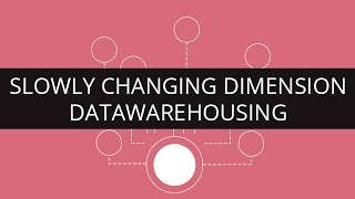Slowly Changing Dimension | Datawarehousing