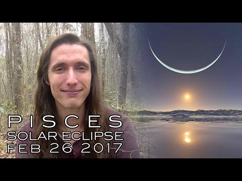 Astrology Forecast - Pisces Solar Eclipse February 26th 2017 - Molded to be Instruments of Change