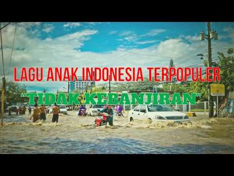 Lagu Anak Indonesia Lengkap Dengan Lirik - Tidak Kebanjiran