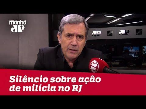 Governos ficam em silêncio sobre ação de milícia no RJ | #MarcoAntonioVilla