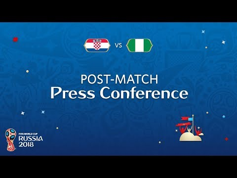 FIFA World Cup™ 2018: Croatia - Nigeria: Post Match Press Conference