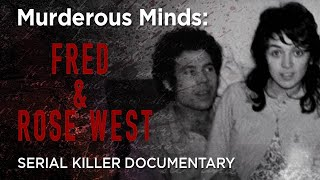 Murderous Minds: Fred & Rose West | Serial Killer Documentary