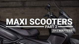 Maxi Scooters Part 2 | BikeMatters