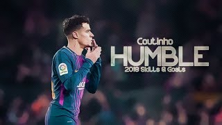 Philippe Coutinho 2018 - Humble - Sublime Skills & Goals HD