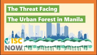 """[ISC Now] Table 5    """"The Threat Facing the urban forest in Manila"""""""
