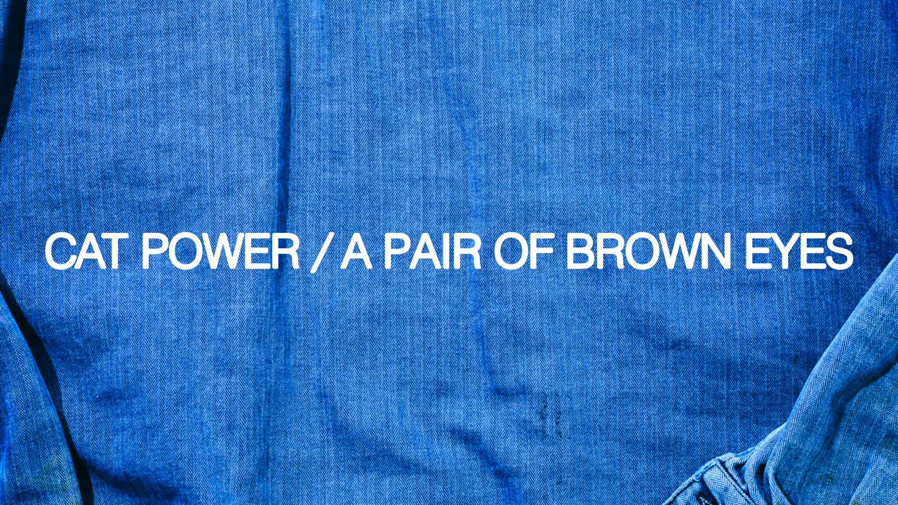 DOWNLOAD Cat Power – A Pair Of Brown Eyes (Official Audio) Mp3 song